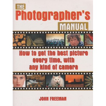 The Photographer's Manual:...