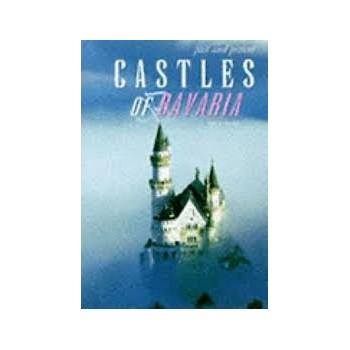 Castles of Bavaria Past &...