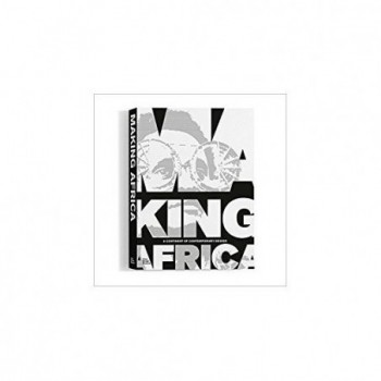 Making Africa: A Continent...