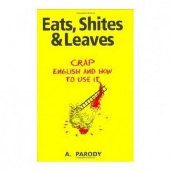 Eats, Shites and Leaves