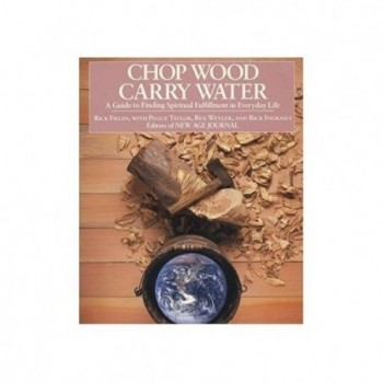 Chop Wood, Carry Water: A...