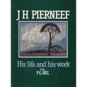 J.H. Pierneef: His life and...