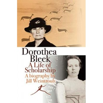 Dorothea Bleek: A Life Of...