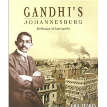 Gandhi's Johannesburg:...
