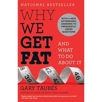Why We Get Fat: And What to...